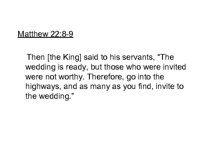 """Matthew 22: 8 -9 Then [the King] said to his servants, """"The wedding is"""