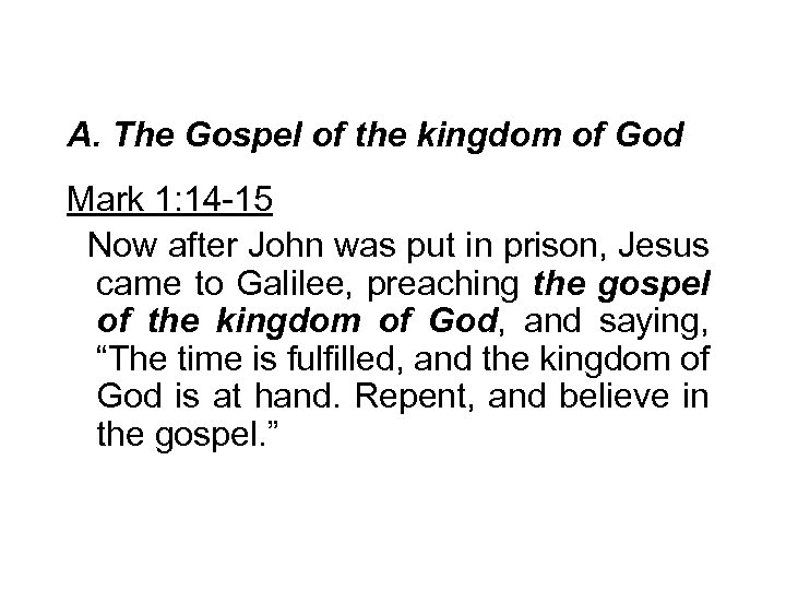 A. The Gospel of the kingdom of God Mark 1: 14 -15 Now after