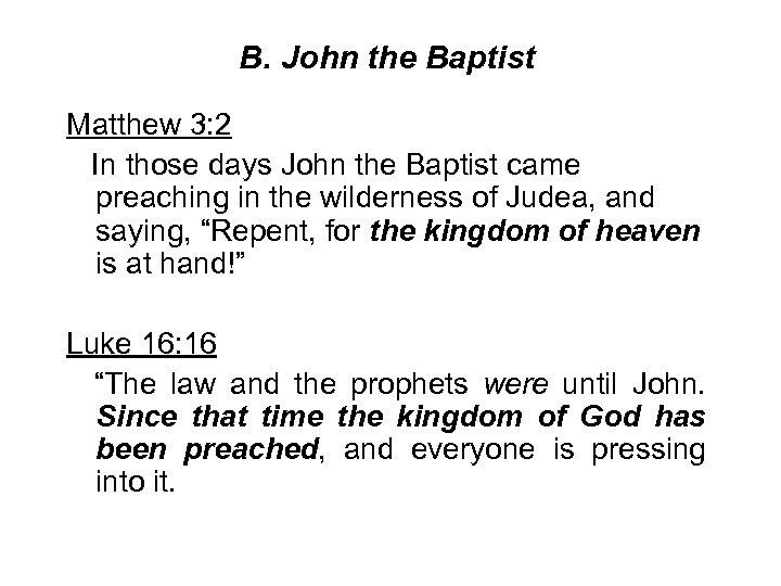 B. John the Baptist Matthew 3: 2 In those days John the Baptist came