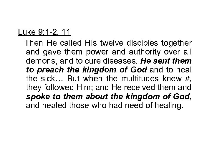 Luke 9: 1 -2, 11 Then He called His twelve disciples together and gave