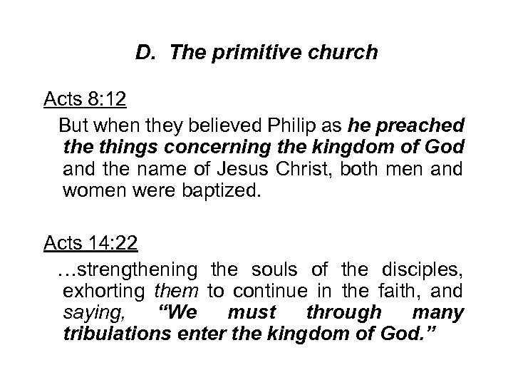 D. The primitive church Acts 8: 12 But when they believed Philip as he