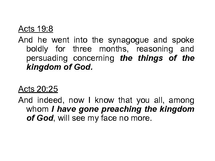 Acts 19: 8 And he went into the synagogue and spoke boldly for three