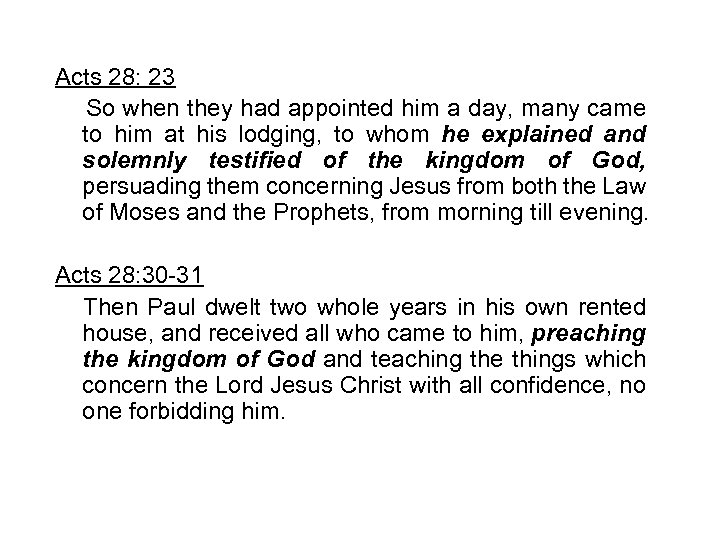 Acts 28: 23 So when they had appointed him a day, many came to