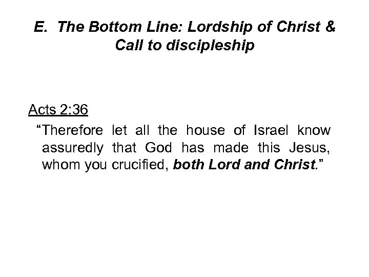 E. The Bottom Line: Lordship of Christ & Call to discipleship Acts 2: 36
