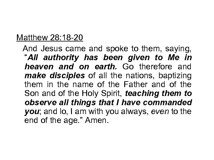 """Matthew 28: 18 -20 And Jesus came and spoke to them, saying, """"All authority"""