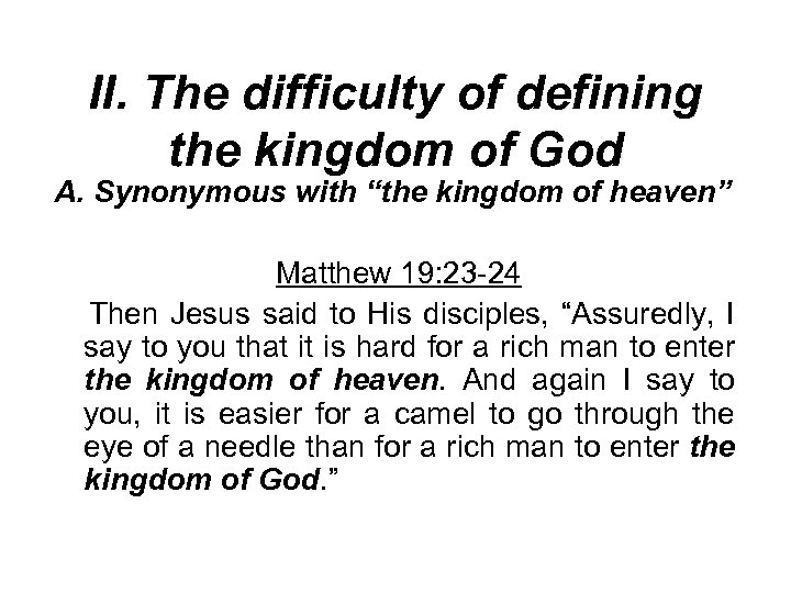 """II. The difficulty of defining the kingdom of God A. Synonymous with """"the kingdom"""