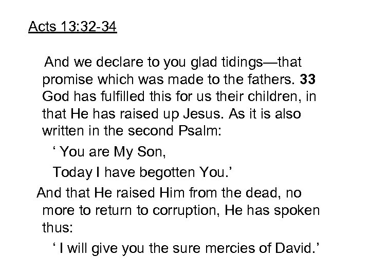 Acts 13: 32 -34 And we declare to you glad tidings—that promise which was