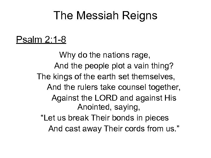 The Messiah Reigns Psalm 2: 1 -8 Why do the nations rage, And the