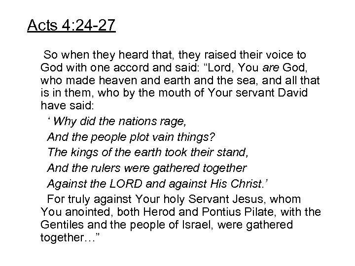 Acts 4: 24 -27 So when they heard that, they raised their voice to