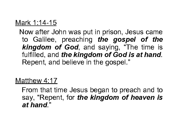Mark 1: 14 -15 Now after John was put in prison, Jesus came to