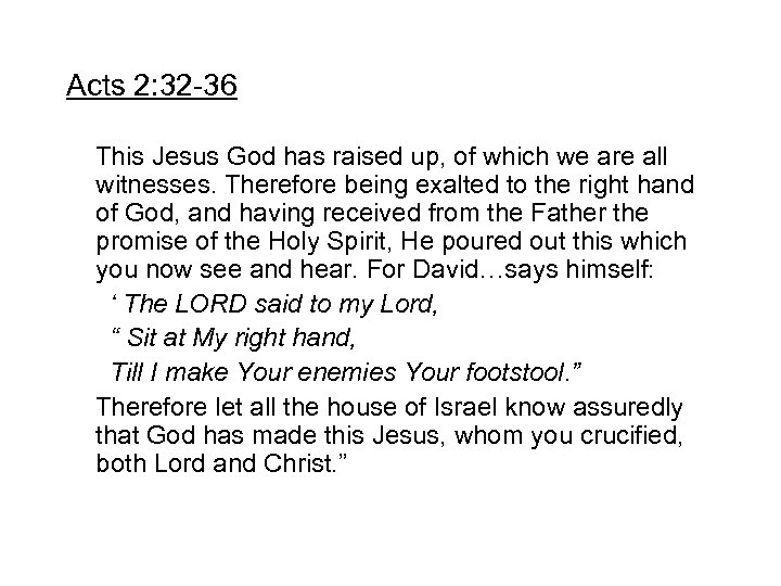 Acts 2: 32 -36 This Jesus God has raised up, of which we are