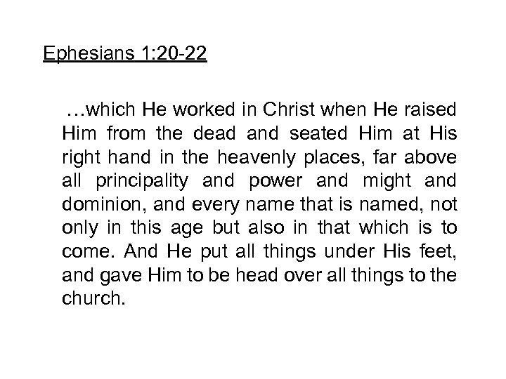 Ephesians 1: 20 -22 …which He worked in Christ when He raised Him from