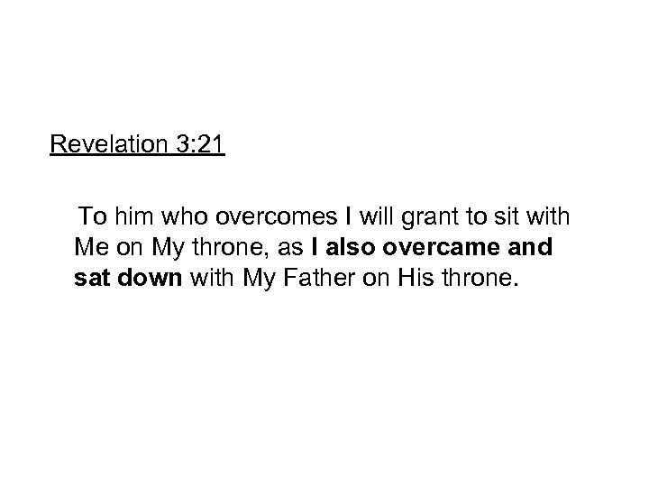 Revelation 3: 21 To him who overcomes I will grant to sit with Me