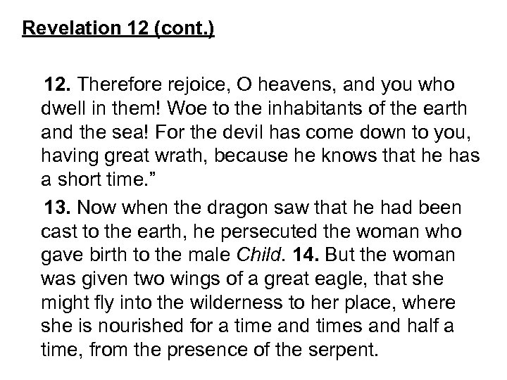Revelation 12 (cont. ) 12. Therefore rejoice, O heavens, and you who dwell in