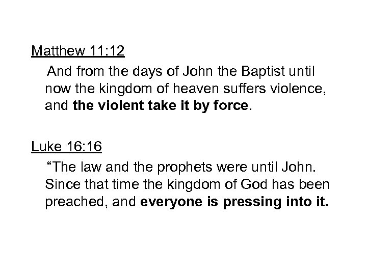 Matthew 11: 12 And from the days of John the Baptist until now the