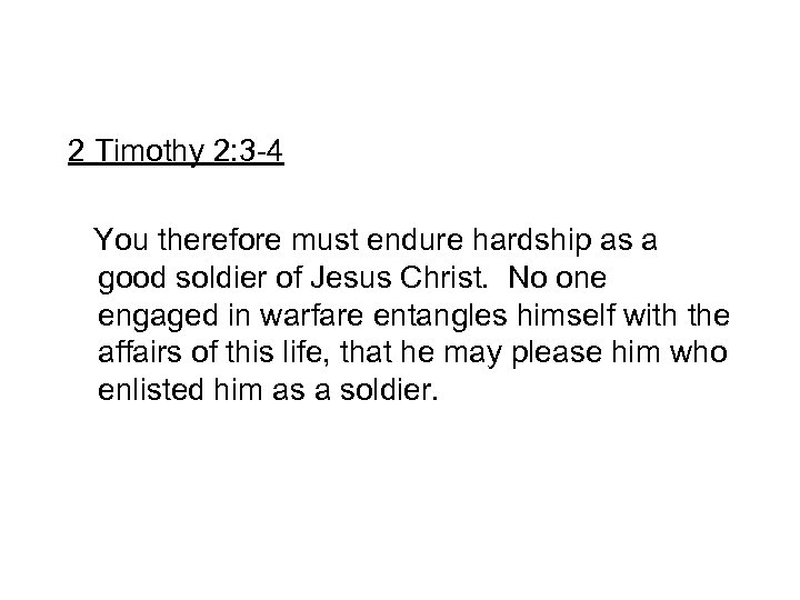 2 Timothy 2: 3 -4 You therefore must endure hardship as a good soldier