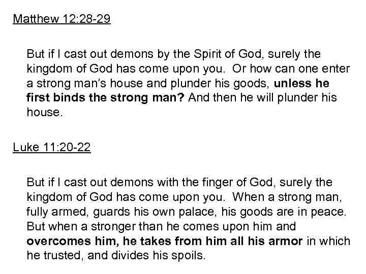 Matthew 12: 28 -29 But if I cast out demons by the Spirit of