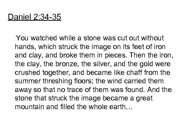Daniel 2: 34 -35 You watched while a stone was cut out without hands,