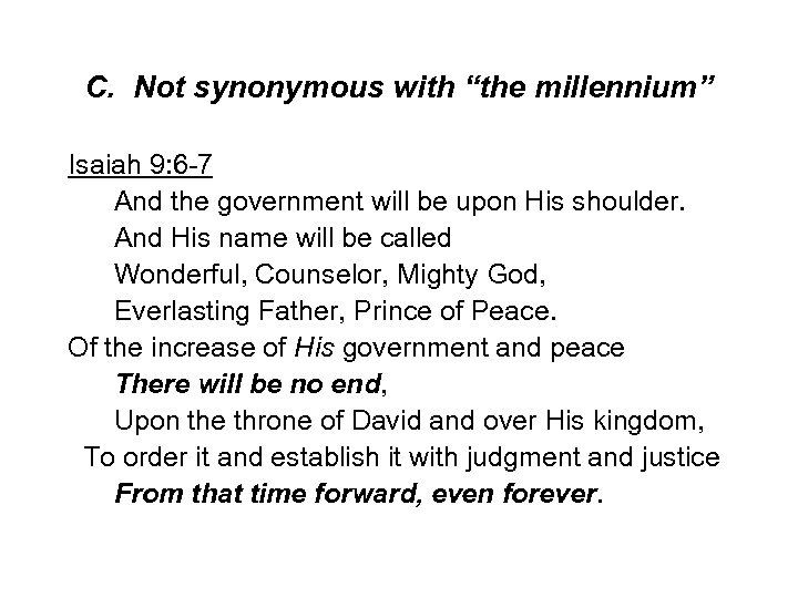 """C. Not synonymous with """"the millennium"""" Isaiah 9: 6 -7 And the government will"""