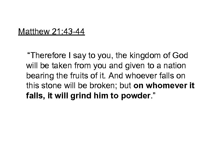 """Matthew 21: 43 -44 """"Therefore I say to you, the kingdom of God will"""