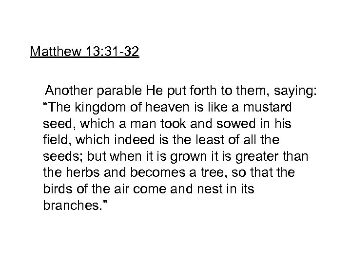 """Matthew 13: 31 -32 Another parable He put forth to them, saying: """"The kingdom"""