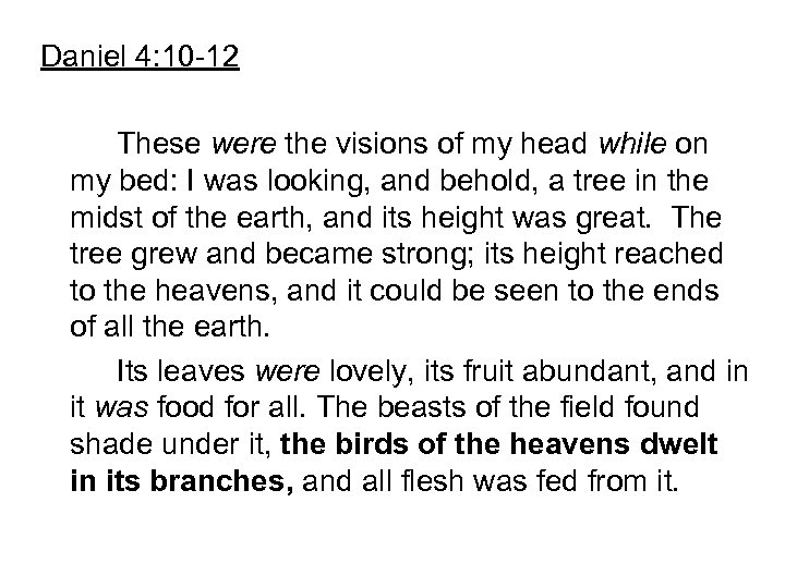 Daniel 4: 10 -12 These were the visions of my head while on my