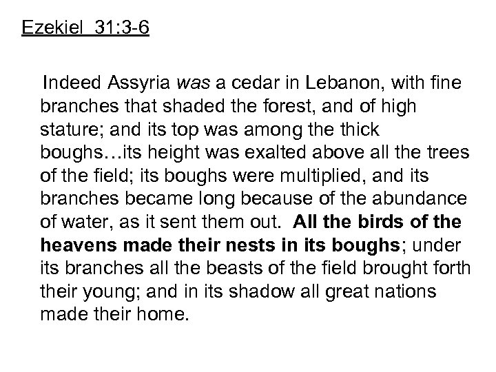 Ezekiel 31: 3 -6 Indeed Assyria was a cedar in Lebanon, with fine branches