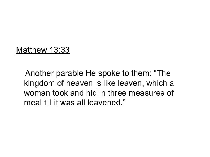 """Matthew 13: 33 Another parable He spoke to them: """"The kingdom of heaven is"""