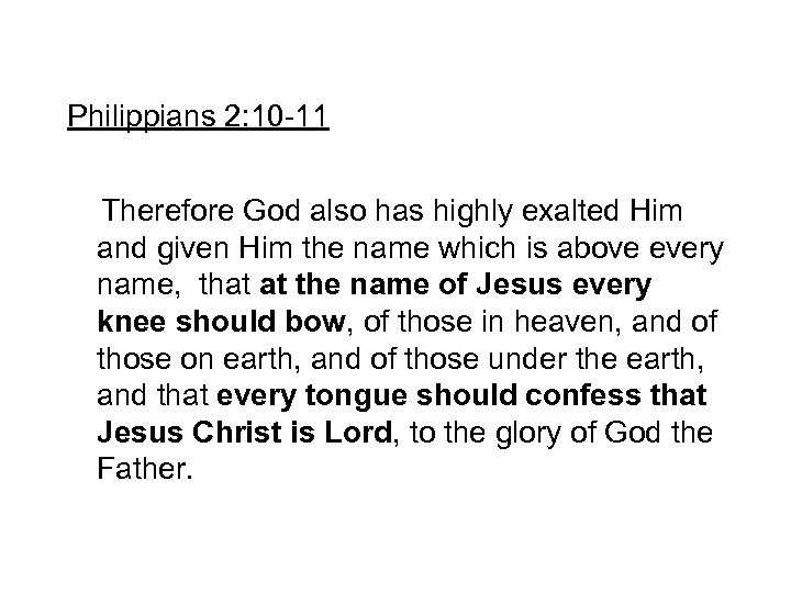Philippians 2: 10 -11 Therefore God also has highly exalted Him and given Him