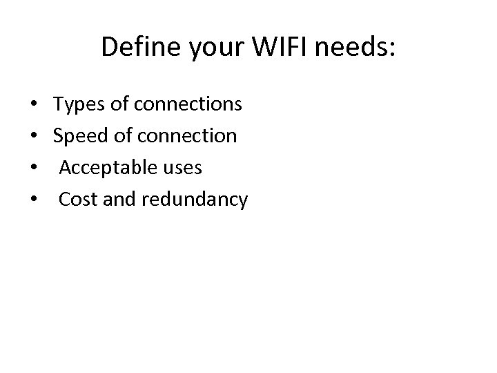 Define your WIFI needs: • • Types of connections Speed of connection Acceptable uses
