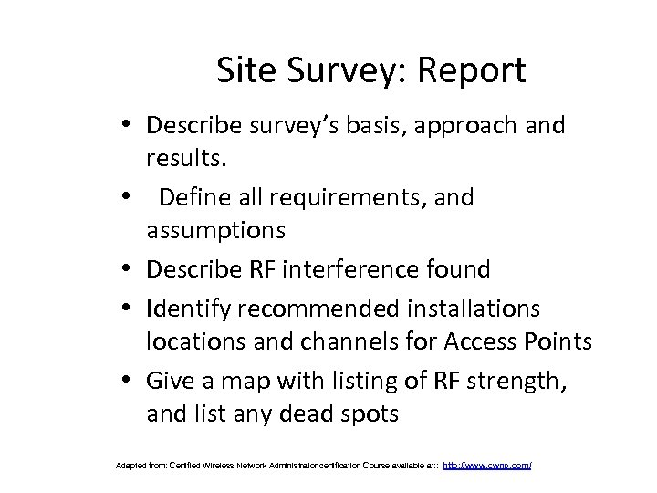 Site Survey: Report • Describe survey's basis, approach and results. • Define all requirements,