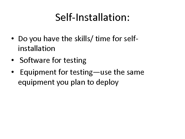 Self Installation: • Do you have the skills/ time for self installation • Software