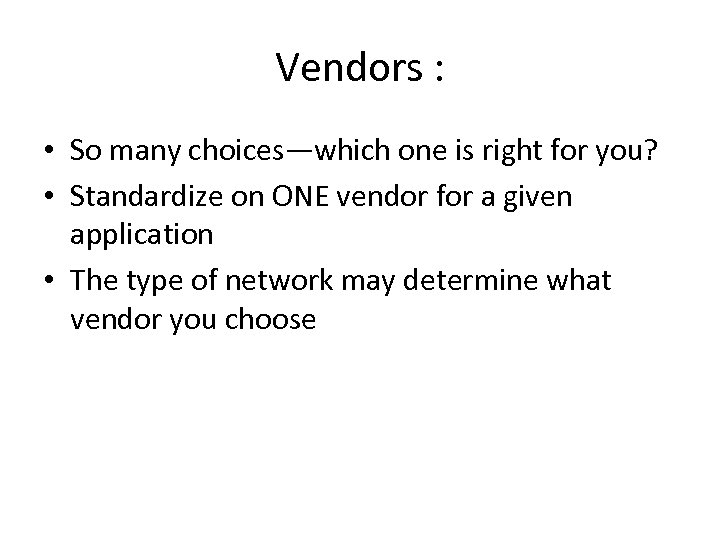 Vendors : • So many choices—which one is right for you? • Standardize on