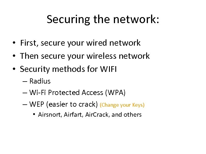 Securing the network: • First, secure your wired network • Then secure your wireless