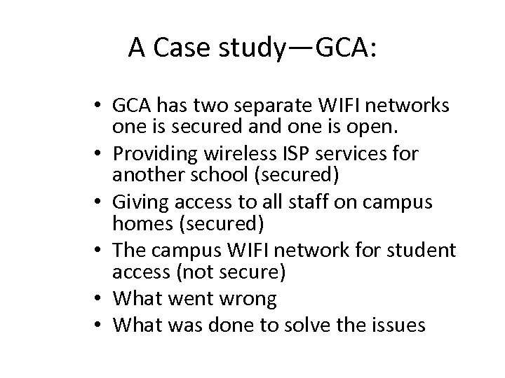 A Case study—GCA: • GCA has two separate WIFI networks one is secured and