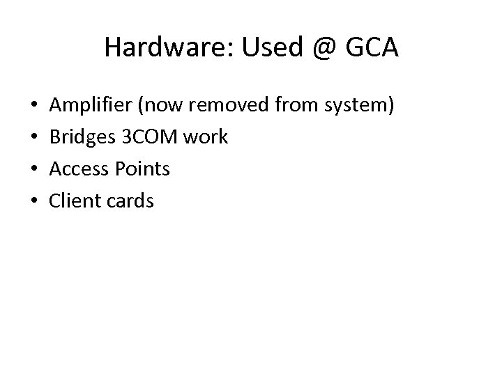 Hardware: Used @ GCA • • Amplifier (now removed from system) Bridges 3 COM