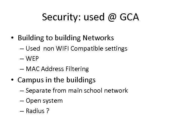 Security: used @ GCA • Building to building Networks – Used non WIFI Compatible