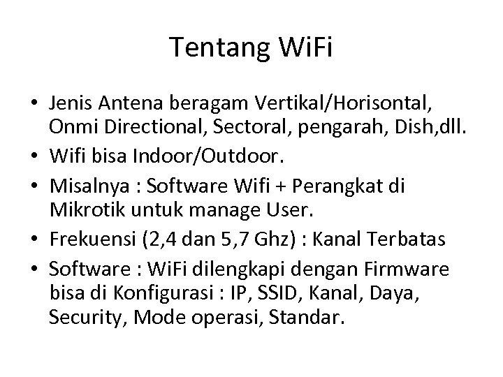 Tentang Wi. Fi • Jenis Antena beragam Vertikal/Horisontal, Onmi Directional, Sectoral, pengarah, Dish, dll.