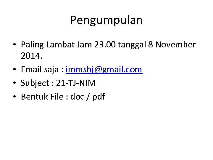 Pengumpulan • Paling Lambat Jam 23. 00 tanggal 8 November 2014. • Email saja