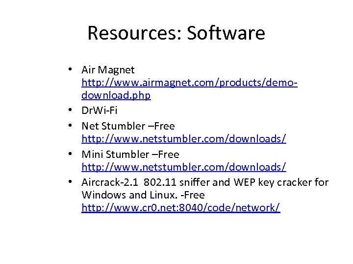 Resources: Software • Air Magnet http: //www. airmagnet. com/products/demo download. php • Dr. Wi