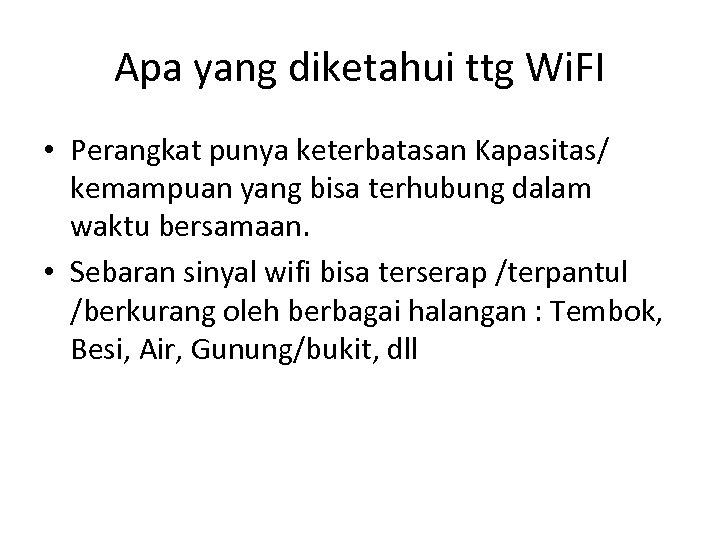 Apa yang diketahui ttg Wi. FI • Perangkat punya keterbatasan Kapasitas/ kemampuan yang bisa