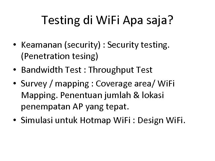 Testing di Wi. Fi Apa saja? • Keamanan (security) : Security testing. (Penetration tesing)