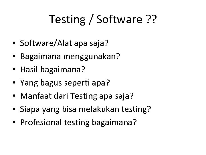 Testing / Software ? ? • • Software/Alat apa saja? Bagaimana menggunakan? Hasil bagaimana?