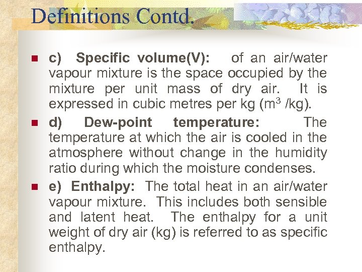 Definitions Contd. n n n c) Specific volume(V): of an air/water vapour mixture is
