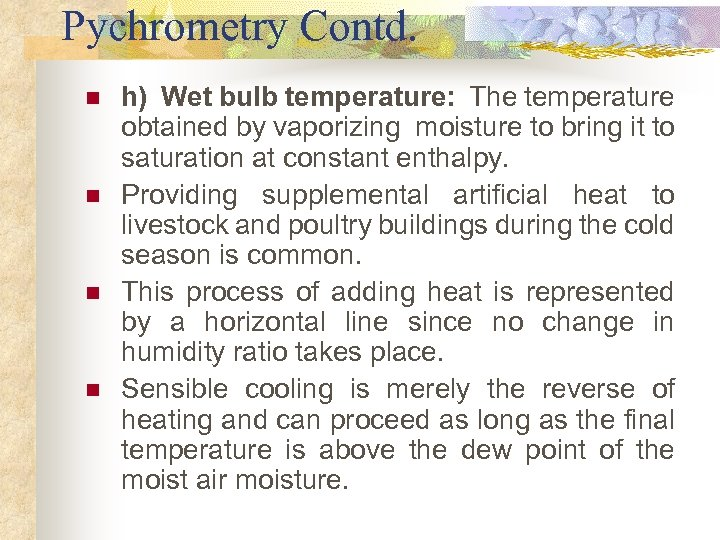 Pychrometry Contd. n n h) Wet bulb temperature: The temperature obtained by vaporizing moisture