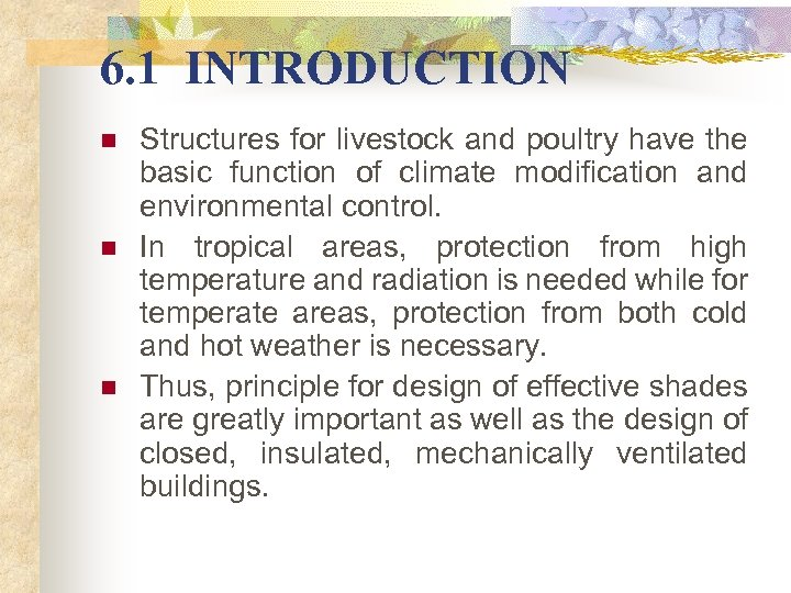 6. 1 INTRODUCTION n n n Structures for livestock and poultry have the basic
