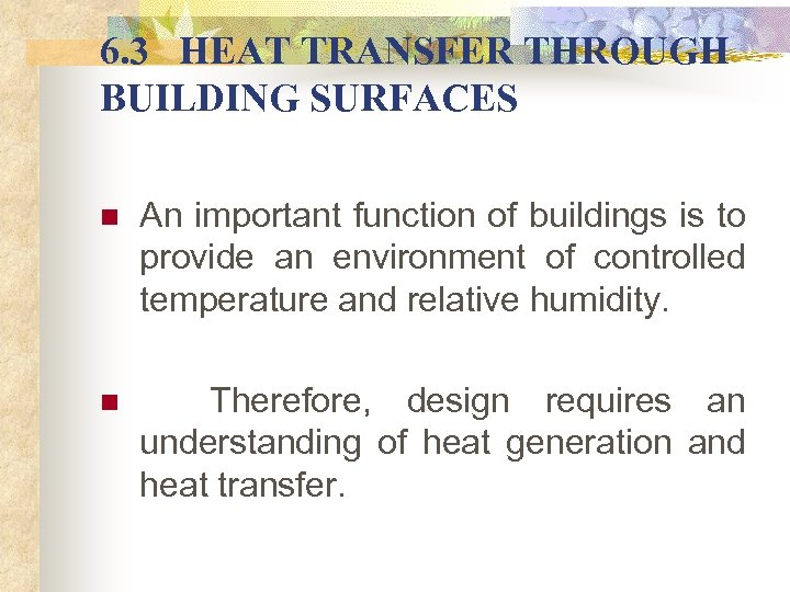 6. 3 HEAT TRANSFER THROUGH BUILDING SURFACES n An important function of buildings is