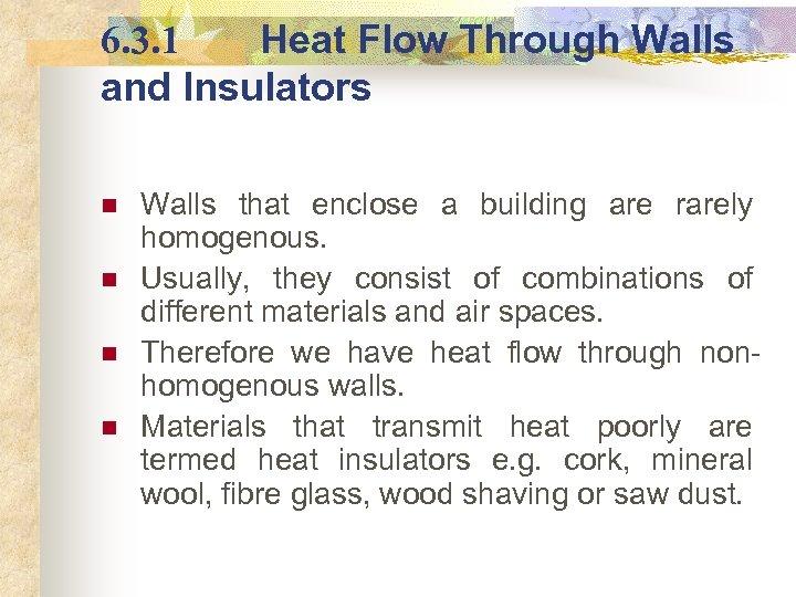 6. 3. 1 Heat Flow Through Walls and Insulators n n Walls that enclose