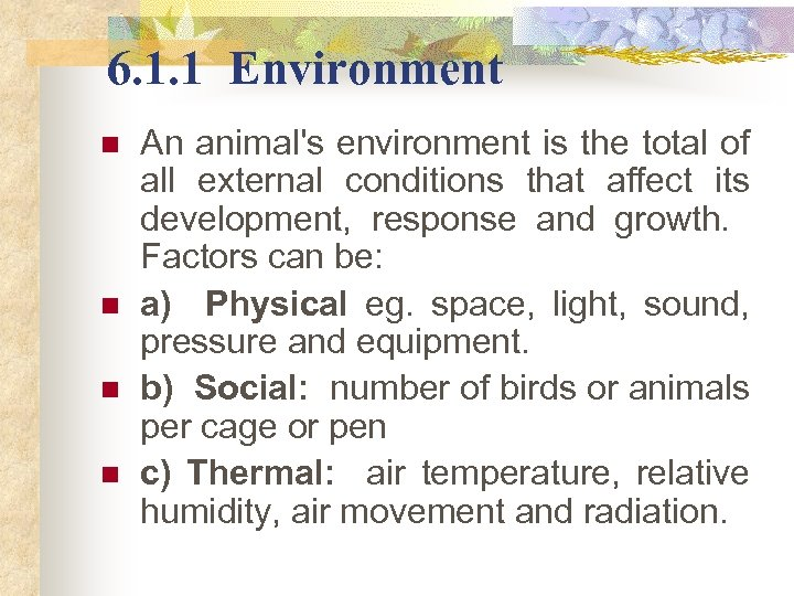 6. 1. 1 Environment n n An animal's environment is the total of all