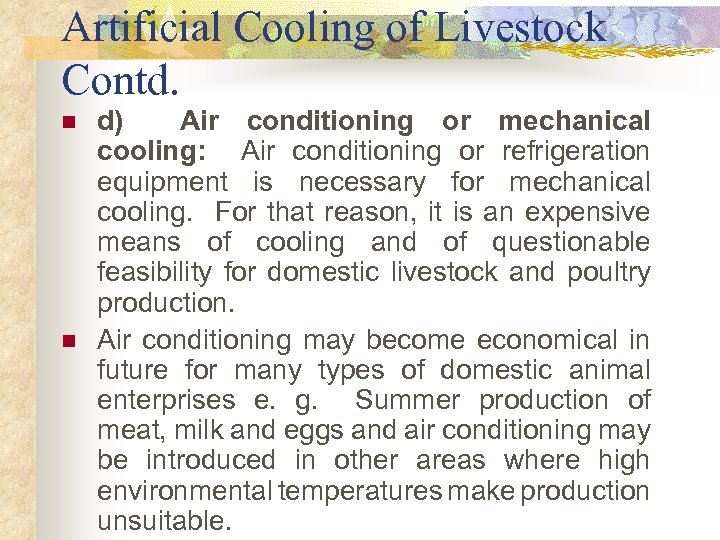 Artificial Cooling of Livestock Contd. n n d) Air conditioning or mechanical cooling: Air